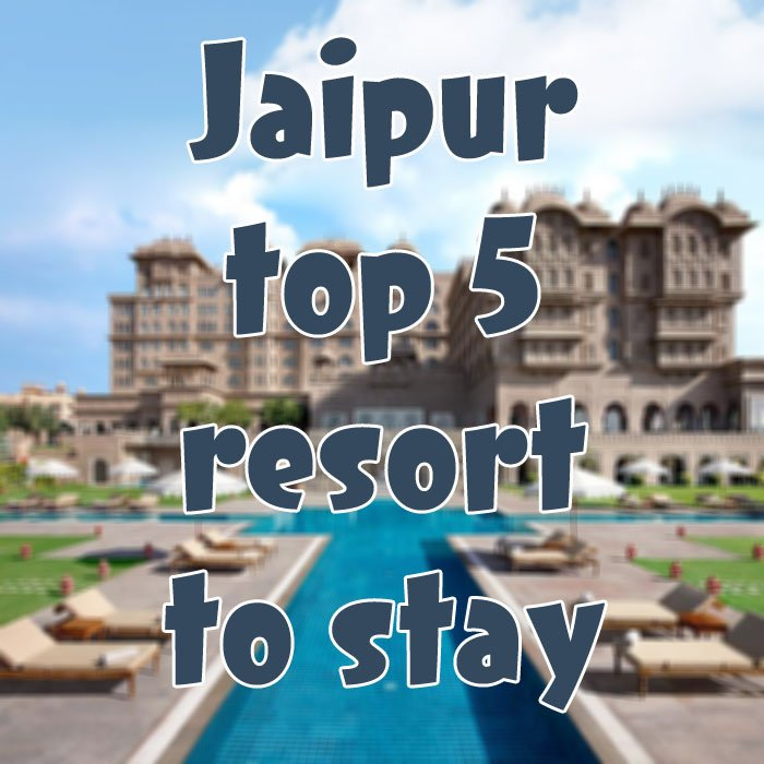 Jaipur Top 5 Resort to Stay