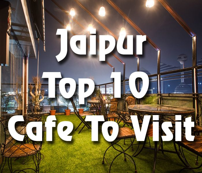 Jaipur Top 10 Cafe To Visit