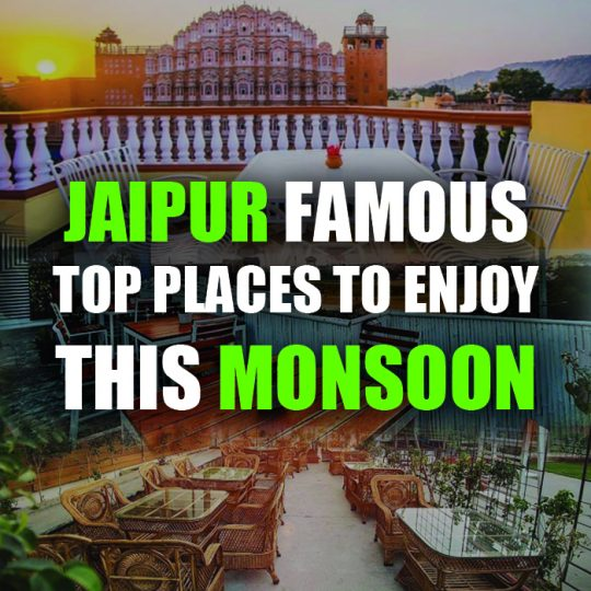 Jaipur Famous Top Places To Enjoy This Monsoon