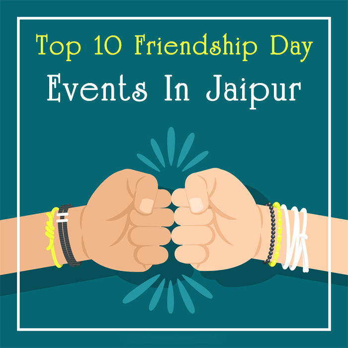 Top 10 Friendship Day Events In Jaipur